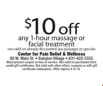 $10 off any 1-hour massage or facial treatment not valid on already discounted spa packages or specials. Must present coupon at time of service. Not valid on purchased store credit gift certificates. Not valid with other offers, coupons or with gift certificate redemption. Offer expires 4-6-18.