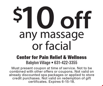 $10 off any massage or facial. Must present coupon at time of service. Not to be combined with other offers or coupons. Not valid on already discounted spa packages or applied to store credit purchases. Not valid on redemption of gift certificates. Expires 6-15-18.