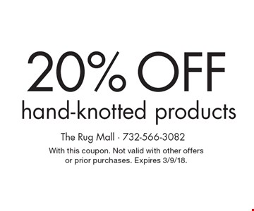 20% Off hand-knotted products. With this coupon. Not valid with other offers or prior purchases. Expires 3/9/18.