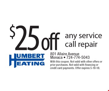 $25 off any service call repair. With this coupon. Not valid with other offers or prior purchases. Not valid with financing or credit card payments. Offer expires 5-18-18.