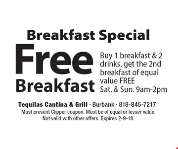 Breakfast Special Free Breakfast Buy 1 breakfast & 2 drinks, get the 2nd breakfast of equal value FREESat. & Sun. 9am-2pm. Must present Clipper coupon. Must be of equal or lesser value. Not valid with other offers. Expires 2-9-18.