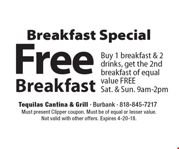 Breakfast Special Free Breakfast Buy 1 breakfast & 2 drinks, get the 2nd breakfast of equal value FREE Sat. & Sun. 9am-2pm. Must present Clipper coupon. Must be of equal or lesser value. Not valid with other offers. Expires 4-20-18.