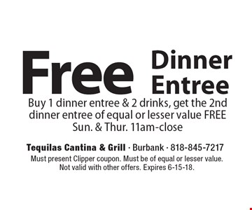 Free Dinner Entree. Buy 1 dinner entree & 2 drinks, get the 2nd dinner entree of equal or lesser value FREE. Sun. & Thur. 11am-close. Must present Clipper coupon. Must be of equal or lesser value. Not valid with other offers. Expires 6-15-18.
