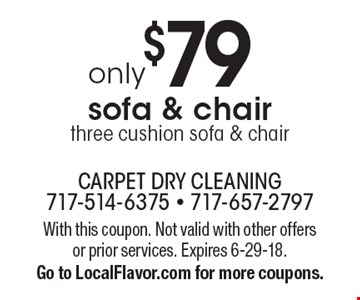 Only $79 sofa & chair three cushion sofa & chair. With this coupon. Not valid with other offers or prior services. Expires 6-29-18. Go to LocalFlavor.com for more coupons.