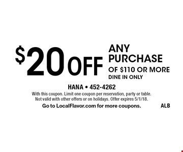 $20 off any purchase of $110 or more dine in only. With this coupon. Limit one coupon per reservation, party or table. Not valid with other offers or on holidays. Offer expires 5/1/18. Go to LocalFlavor.com for more coupons. ALB