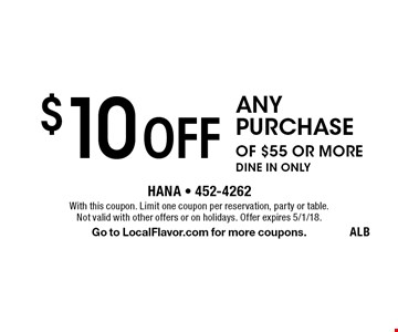 $10 off any purchase of $55 or more dine in only. With this coupon. Limit one coupon per reservation, party or table. Not valid with other offers or on holidays. Offer expires 5/1/18. Go to LocalFlavor.com for more coupons. ALB