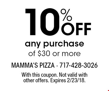 10% off any purchase of $30 or more. With this coupon. Not valid with other offers. Expires 2/23/18.