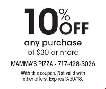 10% OFF any purchase of $30 or more. With this coupon. Not valid with other offers. Expires 3/30/18.
