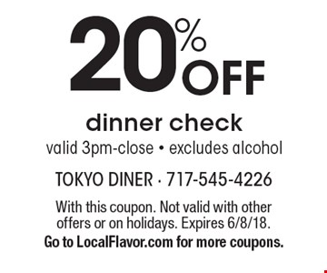 20% off dinner check. Valid 3pm-close. Excludes alcohol. With this coupon. Not valid with other offers or on holidays. Expires 6/8/18. Go to LocalFlavor.com for more coupons.