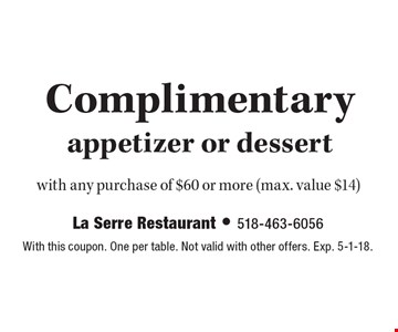 Complimentary appetizer or dessert with any purchase of $60 or more (max. value $14). With this coupon. One per table. Not valid with other offers. Exp. 5-1-18.