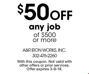 $50 off any job of $500 or more. With this coupon. Not valid with other offers or prior services. Offer expires 3-9-18.