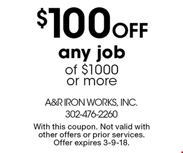$100 off any job of $1000 or more. With this coupon. Not valid with other offers or prior services. Offer expires 3-9-18.