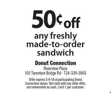 50¢ OFF any freshly made-to-order sandwich. Offer expires 3-9-18 at participating Donut Connection stores. Not valid with any other offer, not redeemable as cash. Limit 1 per customer.