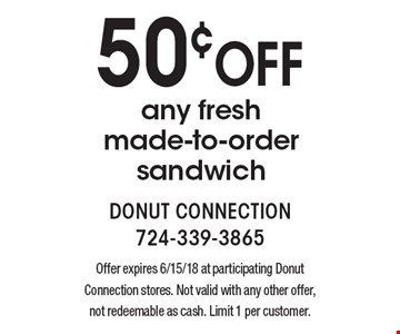 50¢ off any fresh made-to-order sandwich. Offer expires 6/15/18 at participating Donut Connection stores. Not valid with any other offer, not redeemable as cash. Limit 1 per customer.