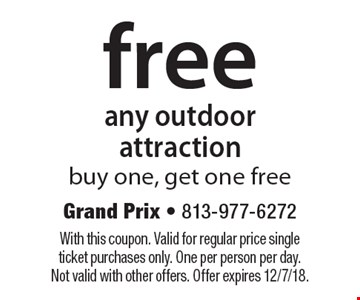 free any outdoor attraction buy one, get one free. With this coupon. Valid for regular price single ticket purchases only. One per person per day. Not valid with other offers. Offer expires 12/7/18.