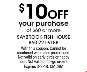 $10 Off your purchase of $60 or more. With this coupon. Cannot be combined with other promotions. Not valid on early birds or happy hour. Not valid on to-go orders. Expires 3-9-18. CMCRM