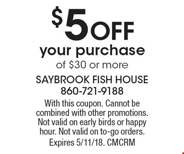 $5 Off your purchase of $30 or more. With this coupon. Cannot be combined with other promotions. Not valid on early birds or happy hour. Not valid on to-go orders. Expires 5/11/18. CMCRM