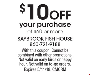 $10 Off your purchase of $60 or more. With this coupon. Cannot be combined with other promotions. Not valid on early birds or happy hour. Not valid on to-go orders. Expires 5/11/18. CMCRM