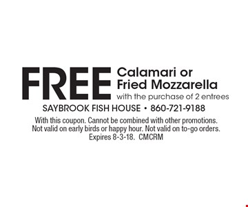FREE Calamari or Fried Mozzarella with the purchase of 2 entrees. With this coupon. Cannot be combined with other promotions.Not valid on early birds or happy hour. Not valid on to-go orders.Expires 8-3-18. CMCRM
