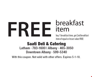 Free breakfast item. Buy 1 breakfast item, get 2nd breakfast item of equal or lesser value free. With this coupon. Not valid with other offers. Expires 5-1-18.