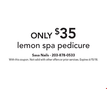 Only $35 lemon spa pedicure. With this coupon. Not valid with other offers or prior services. Expires 6/15/18.