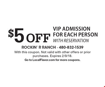 $5 off VIP admission for each person with reservation. With this coupon. Not valid with other offers or prior purchases. Expires 2/9/18. Go to LocalFlavor.com for more coupons.