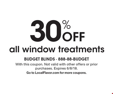 30% off all window treatments. With this coupon. Not valid with other offers or prior purchases. Expires 6/8/18. Go to LocalFlavor.com for more coupons.