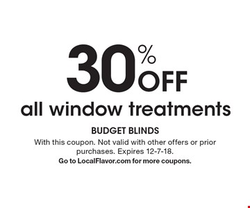 30% off all window treatments. With this coupon. Not valid with other offers or prior purchases. Expires 12-7-18. Go to LocalFlavor.com for more coupons.
