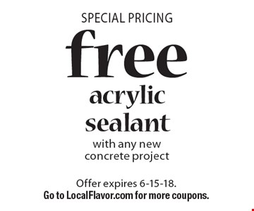 Special Pricing. Free acrylic sealant with any new concrete project. Offer expires 6-15-18. Go to LocalFlavor.com for more coupons.