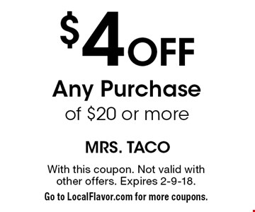 $4 Off Any Purchase of $20 or more. With this coupon. Not valid with other offers. Expires 2-9-18. Go to LocalFlavor.com for more coupons.