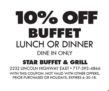 10% OFF BUFFET, LUNCH OR DINNER. DINE IN ONLY. WITH THIS COUPON. Not valid with other offers, prior purchases or holidays. Expires 6-30-18.