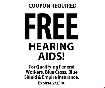COUPON REQUIRED FREE HEARINGAIDS!. For Qualifying Federal Workers, Blue Cross, Blue Shield & Empire Insurance. Expires 2/2/18.