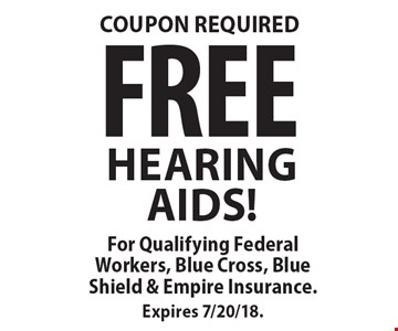 COUPON REQUIRED FREE HEARING AIDS! For Qualifying Federal Workers, Blue Cross, Blue Shield & Empire Insurance. Expires 7/20/18.