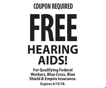 Free Hearing Aids! For Qualifying Federal Workers, Blue Cross, Blue Shield & Empire Insurance. Expires 6/15/18.