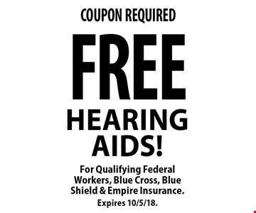 Free Hearing Aids! For Qualifying Federal Workers, Blue Cross, Blue Shield & Empire Insurance. Expires 10/5/18.