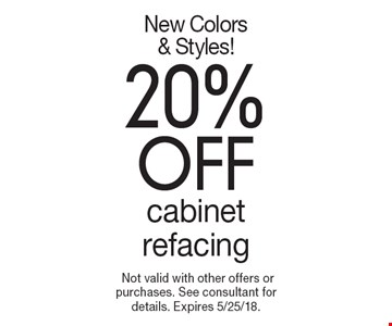New Colors & Styles! 20%off cabinet refacing.Not valid with other offers or purchases. See consultant for details. Expires 5/25/18.