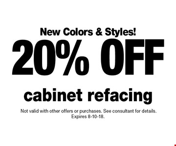 New Colors & Styles! 20% off cabinet refacing.Not valid with other offers or purchases. See consultant for details. Expires 8-10-18.