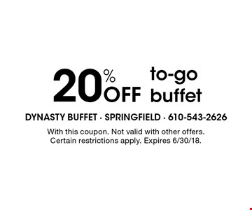 20% Off to-go buffet. With this coupon. Not valid with other offers. Certain restrictions apply. Expires 6/30/18.