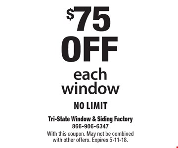 $75 off each window No Limit. With this coupon. May not be combined with other offers. Expires 5-11-18.