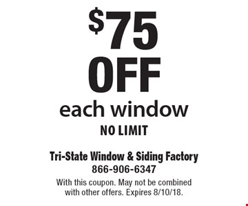 $75 off each window No Limit. With this coupon. May not be combined with other offers. Expires 8/10/18.