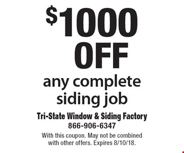 $1000 off any complete siding job. With this coupon. May not be combined with other offers. Expires 8/10/18.