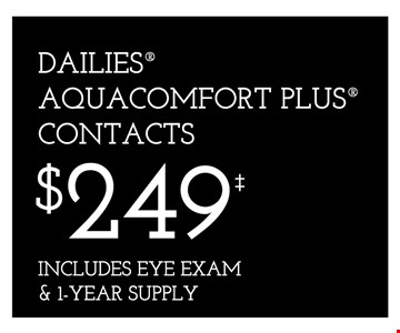 Dailies Aquacomfort Plus Contacts $249. Includes Eye Exam & 1-Year Supply.