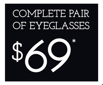 $69 complete pair of eyeglasses. *Frames from select group with single-vision lenses. **With purchase of complete pair of eyeglasses or an annual supply of contact lenses. Contact lens exam additional. †With purchase of frame and lenses. Some exclusions apply. ‡Offer for new DAILIES® wearers only. With purchase of (8) 90 packs of DAILIES® AquaComfort Plus® contact lenses. Rebate form required to be mailed in. $220 rebate will be sent in the form of a prepaid Visa® card to the address provided on the rebate form. DAILIES® AquaComfort Plus® is a trademark of Alcon®, a Novartis company. Valid at Yonkers location only. ^On purchase of complete pair of prescription eyeglasses. Offers cannot be combined with insurance. Other restrictions may apply. See store for details. Limited time offers.