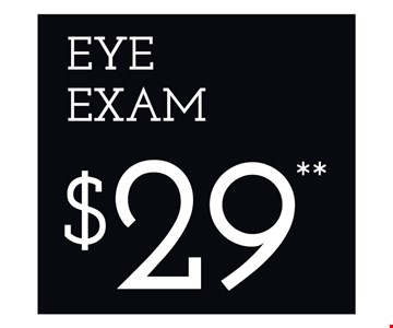 Eye Exam $29. *Frames from select group with single-vision lenses. **With purchase of complete pair of eyeglasses or an annual supply of contact lenses. Contact lens exam additional. †With purchase of frame and lenses. Some exclusions apply. ‡Offer for new DAILIES® wearers only. With purchase of (8) 90 packs of DAILIES® AquaComfort Plus® contact lenses. Rebate form required to be mailed in. $220 rebate will be sent in the form of a prepaid Visa® card to the address provided on the rebate form. DAILIES® AquaComfort Plus® is a trademark of Alcon®, a Novartis company. Valid at Yonkers location only. ^On purchase of complete pair of prescription eyeglasses. Offers cannot be combined with insurance. Other restrictions may apply. See store for details. Limited time offers.