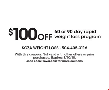 $100 off 60 or 90 day rapid weight loss program. With this coupon. Not valid with other offers or prior purchases. Expires 8/10/18. Go to LocalFlavor.com for more coupons.
