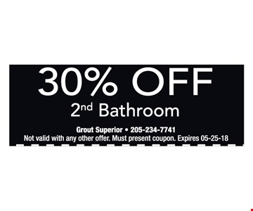 30% off 2nd bathroom. Not valid with any other offer. Must present coupon.