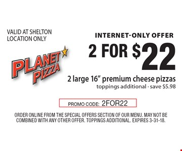 Internet-only offer. 2 for $22. 2 large 16