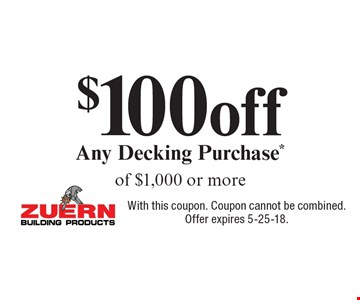 $100 off Any Decking Purchase* of $1,000 or more. With this coupon. Coupon cannot be combined.Offer expires 5-25-18.