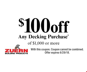 $100 off Any Decking Purchase* of $1,000 or more. With this coupon. Coupon cannot be combined.Offer expires 6/29/18.