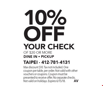 10% off your check of $20 or more dine in - pickup. Max discount $10. Tax not included. One coupon per table, per order. Not valid with other vouchers or coupons. Coupon must be presented to receive offer. No separate checks. Not valid on holidays. Expires 6/15/18.